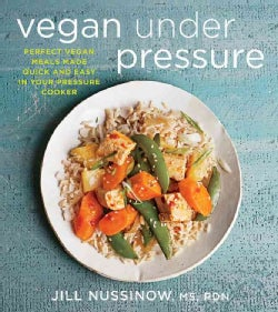 Vegan Under Pressure: Perfect Vegan Meals Made Quick and Easy in Your Pressure Cooker (Paperback)