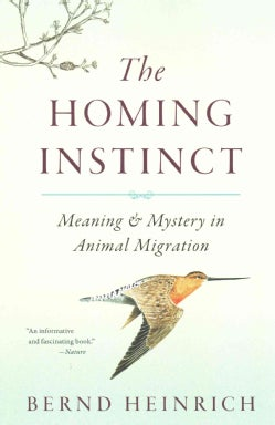 The Homing Instinct: Meaning and Mystery in Animal Migration (Paperback)