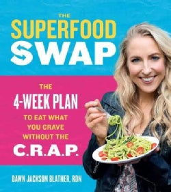 The Superfood Swap: The 4-Week Plan to Eat What You Crave Without the C.R.A.P. (Hardcover)