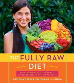 The Fully Raw Diet: 21 Days to Better Health, With Meal and Exercise Plans, Tips, and 75 Recipes (Paperback)