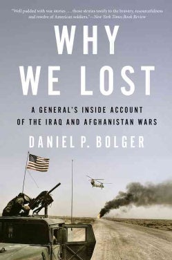 Why We Lost: A General's Inside Account of the Iraq and Afghanistan Wars (Paperback)