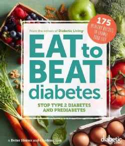Diabetic Living Eat to Beat Diabetes: Stop Type 2 Diabetes and Prediabetes: 175 Healthy Recipes to Change Your Life (Hardcover)