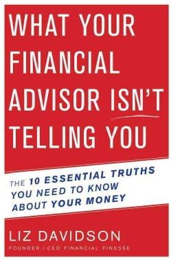 What Your Financial Advisor Isn't Telling You: The 10 Essential Truths You Need to Know About Your Money (Hardcover)