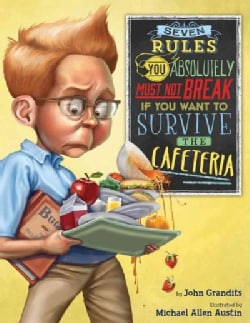 Seven Rules You Absolutely Must Not Break If You Want to Survive the Cafeteria (Hardcover)