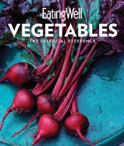 Eatingwell Vegetables: The Essential Reference (Hardcover)