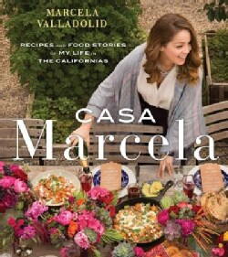 Casa Marcela: Recipes and Food Stories of My Life in the Californias (Hardcover)