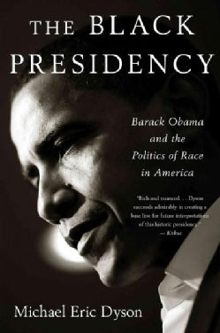 The Black Presidency: Barack Obama and the Politics of Race in America (Paperback)