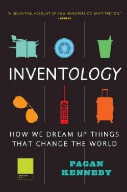 Inventology: How We Dream Up Things That Change the World (Paperback)