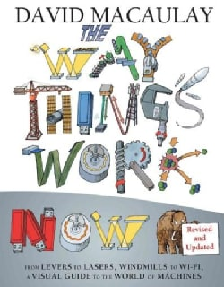 The Way Things Work Now: From Levers to Lasers, Windmills to Wi-fi, a Visual Guide to the World of Machines (Hardcover)