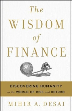 The Wisdom of Finance: Discovering Humanity in the World of Risk and Return (Hardcover)