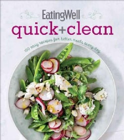 Eatingwell Quick + Clean: 100 Easy Recipes for Better Meals Every Day (Paperback)