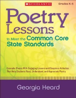 Poetry Lessons to Meet the Common Core State Standards, Grades K-5: Exemplar Poems With Engaging Lessons and Resp... (Paperback)