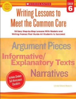 Writing Lessons to Meet the Common Core, Grade 6: 18 Easy Step-by-step Lessons With Models and Writing Frames Tha... (Paperback)
