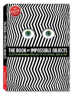 The Book of Impossible Objects: 25 Eye-Popping Projects to Make, See and Do (Hardcover)