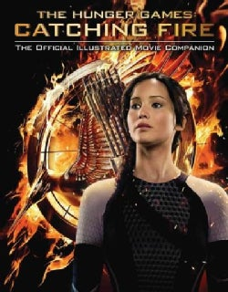Catching Fire: The Official Illustrated Movie Companion (Paperback)