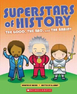 Superstars of History: The Good, the Bad, and the Brainy (Paperback)