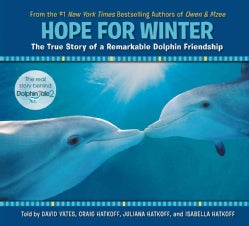 Hope for Winter: The True Story of a Remarkable Dolphin Friendship (Hardcover)