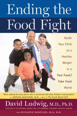 Ending the Food Fight: Guide Your Child to a Healthy Weight in a Fast Food / Fake Food World (Paperback)