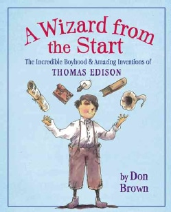 A Wizard from the Start: The Incredible Boyhood and Amazing Inventions of Thomas Edison (Hardcover)