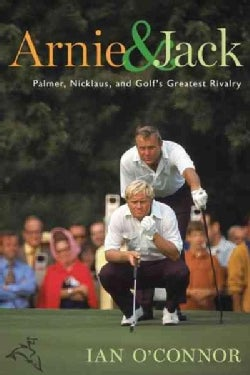 Arnie & Jack: Palmer, Nicklaus, and Golf's Greatest Rivalry (Paperback)