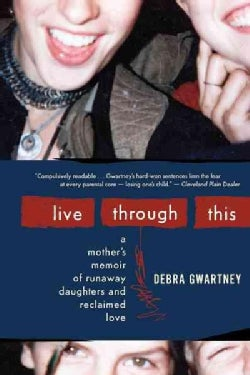 Live Through This: A Mother's Memoir of Runaway Daughters and Reclaimed Love (Paperback)