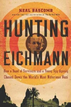 Hunting Eichmann: How a Band of Survivors and a Young Spy Agency Chased Down the World's Most Notorious Nazi (Paperback)