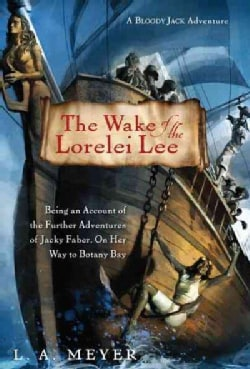 The Wake of the Lorelei Lee: Being an Account of the Further Adventures of Jacky Faber, on Her Way to Botany Bay (Hardcover)