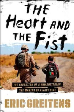 The Heart and the Fist: The Education of a Humanitarian, the Making of a Navy SEAL (Hardcover)