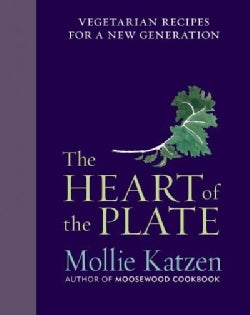 The Heart of the Plate: Vegetarian Recipes for a New Generation (Hardcover)