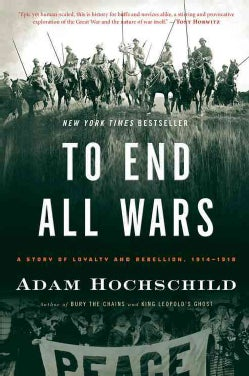 To End All Wars: A Story of Loyalty and Rebellion, 1914-1918 (Paperback)