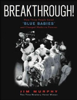 "Breakthrough!: How Three People Saved ""Blue Babies"" and Changed Medicine Forever (Hardcover)"