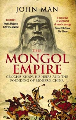 The Mongol Empire: Genghis Khan, His Heirs and the Founding of Modern China (Paperback)