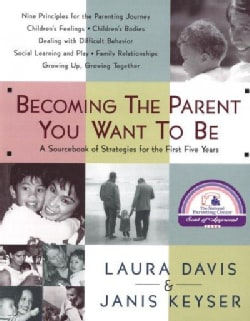 Becoming the Parent You Want to Be: A Sourcebook of Strategies for the First Five Years (Paperback)