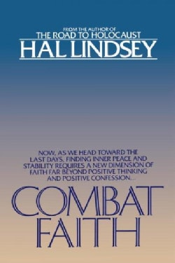 Combat Faith: Now, As We Head Toward the Last Days, Finding Inner Peace and Stability Requires a New Dimension of... (Paperback)