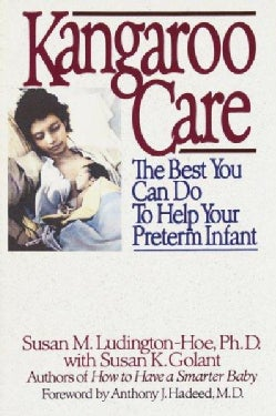 Kangaroo Care: The Best You Can Do to Help Your Preterm Infant (Paperback)