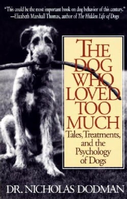 The Dog Who Loved Too Much: Tales, Treatments, and the Psychology of Dogs (Paperback)