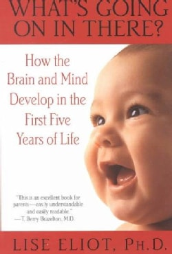 What's Going on in There?: How the Brain and Mind Develop in the First Five Years of Life (Paperback)