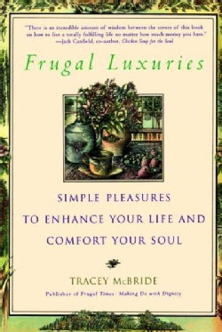 Frugal Luxuries: Simple Pleasures to Enhance Your Life and Comfort Your Soul (Paperback)