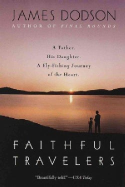 Faithful Travelers: A Father. His Daughter. a Fly-fishing Journey of the Heart (Paperback)