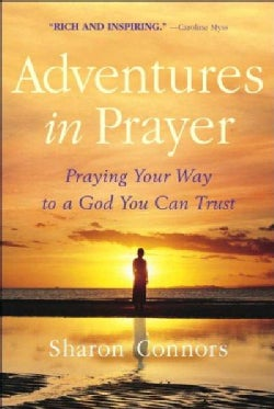 Adventures in Prayer: Praying Your Way to a God You Can Trust (Paperback)