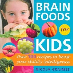 Brain Foods For Kids: Over 100 Recipes To Boost Your Child's Intelligence (Paperback)