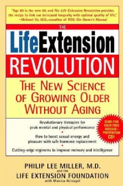 The Life Extension Revolution: The New Science of Growing Older Without Aging (Paperback)