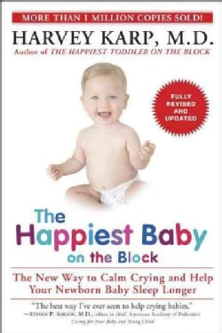 The Happiest Baby on the Block: The New Way to Calm Crying and Help Your Newborn Baby Sleep Longer (Paperback)