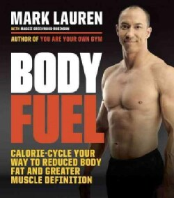 Body Fuel: Calorie-Cycle Your Way to Reduced Body Fat and Greater Muscle Definition (Paperback)