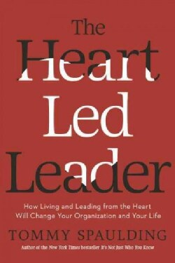 The Heart-Led Leader: How Living and Leading from the Heart Will Change Your Organization and Your Life (Hardcover)