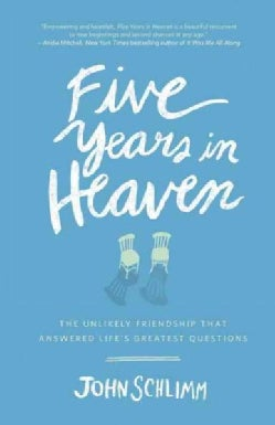 Five Years in Heaven: The Unlikely Friendship That Answered Life's Greatest Questions (Paperback)