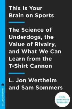 This Is Your Brain on Sports: The Science of Underdogs, the Value of Rivalry, and What We Can Learn from the T-sh... (Hardcover)