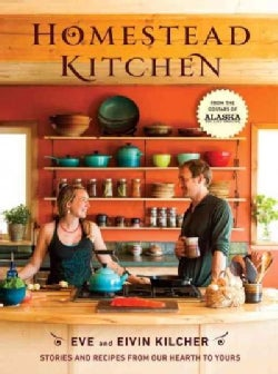 Homestead Kitchen: Stories and Recipes from Our Hearth to Yours (Hardcover)
