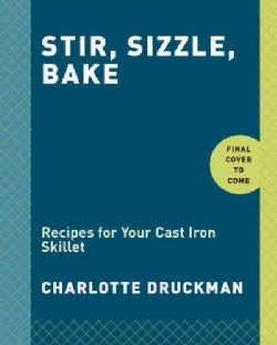Stir, Sizzle, Bake: Recipes for Your Cast-Iron Skillet (Hardcover)