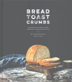 Bread Toast Crumbs: Recipes for No-Knead Loaves and Meals to Savor Every Slice (Hardcover)